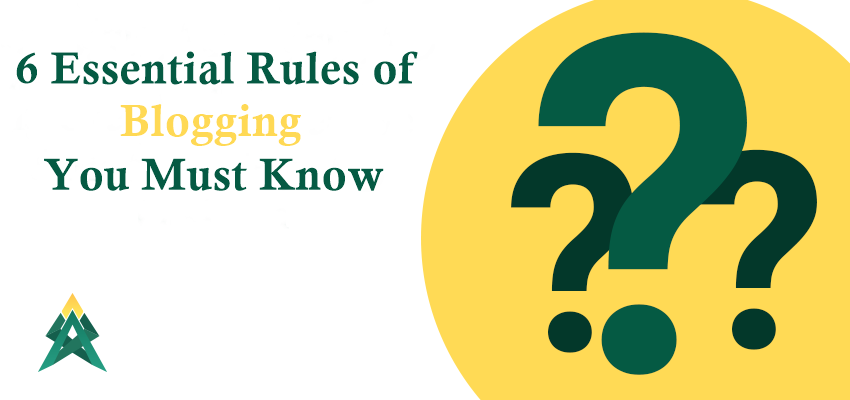6 Essential Rules of Blogging You Must Know
